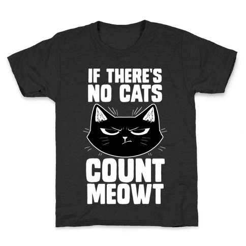 If There's No Cat's Count Meowt Kids T-Shirt