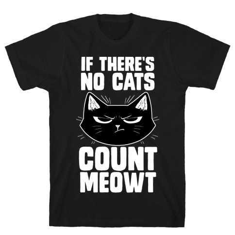 If There's No Cat's Count Meowt Mens T-Shirt
