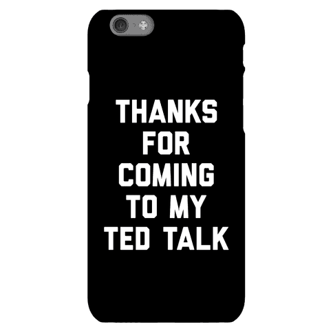 Thanks For Coming To My Ted Talk Phone Case
