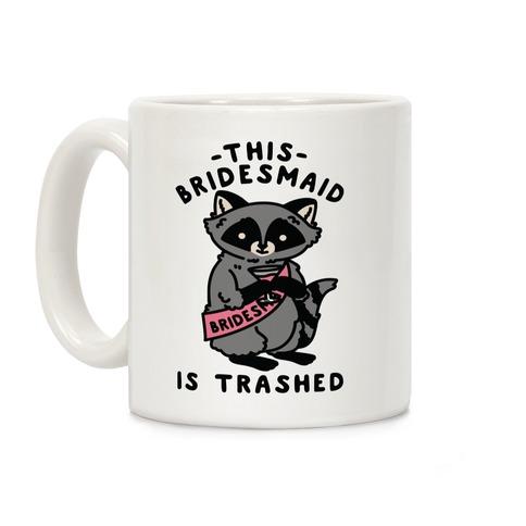 This Bridesmaid is Trashed Raccoon Bachelorette Party Coffee Mug