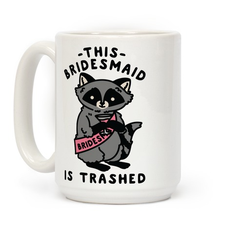 This Bridesmaid is Trashed Raccoon Bachelorette Party Coffee Mug