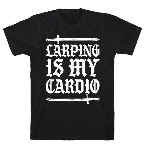 Larping Is My Cardio White Print T-Shirt