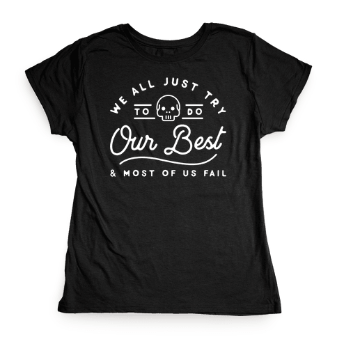 We All Just Try Womens T-Shirt