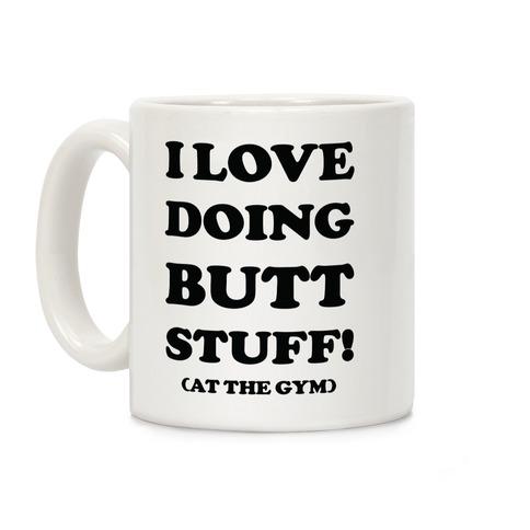 I Love Doing Butt Stuff At The Gym Coffee Mug