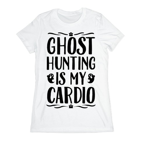 Ghost Hunting Is My Cardio Womens T-Shirt