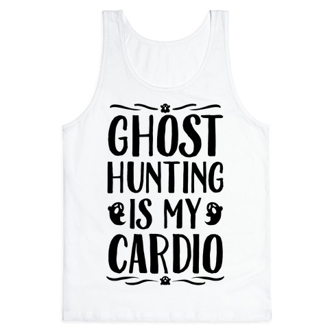 Ghost Hunting Is My Cardio Tank Top
