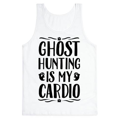 Ghost Hunting Is My Cardio Tank Top