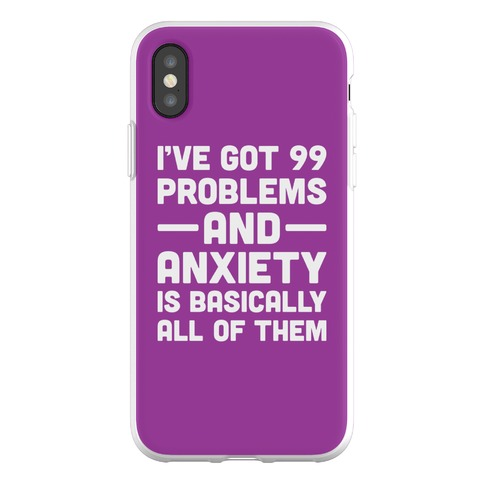 I've Got 99 Problems And Anxiety Is Basically All Of Them Phone Flexi-Case