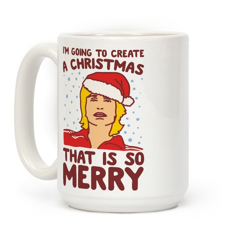 I'm Going To Create A Christmas That Is So Merry Parody Coffee Mug