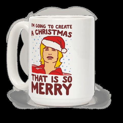 I'm Going To Create A Christmas That Is So Merry Parody Coffee Mug