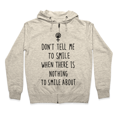 Don't Tell Me To Smile When There Is Nothing To Smile About Zip Hoodie