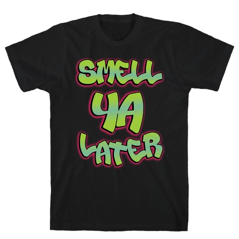 Smell ya later Mens T-Shirt