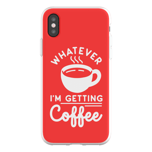 Whatever I'm Getting Coffee Phone Flexi-Case