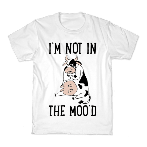 I'm Not In The Moo'd Kids T-Shirt