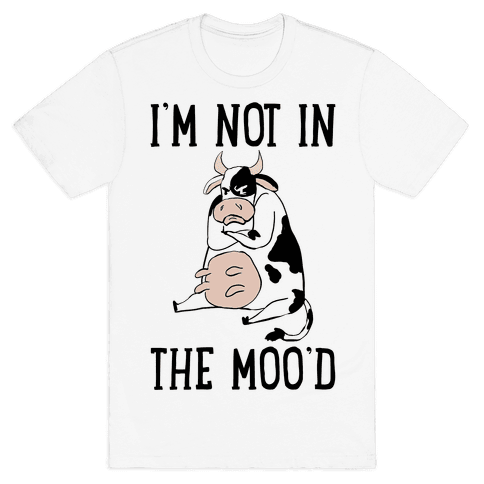 I'm Not In The Moo'd Mens T-Shirt