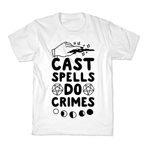 Cast Spells Do Crimes Kids T-Shirt