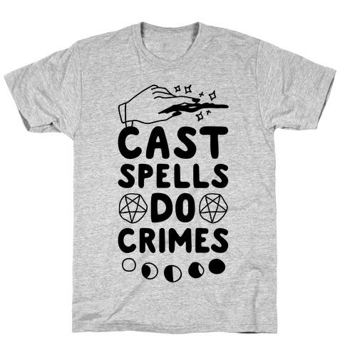Cast Spells Do Crimes T-Shirt