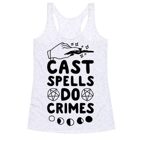 Cast Spells Do Crimes Racerback Tank Top