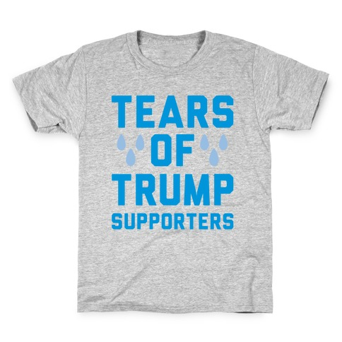 Tears Of Trump Supporters Kids T-Shirt