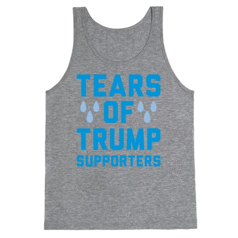 Tears Of Trump Supporters Tank Top