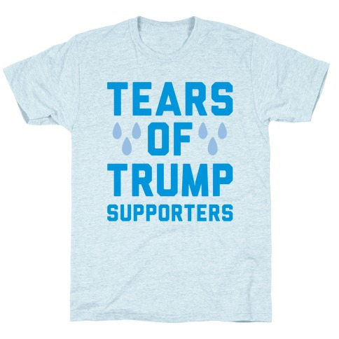 Tears Of Trump Supporters T-Shirt