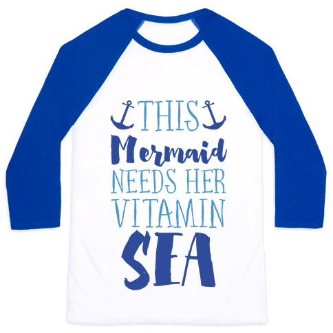 This Mermaid Needs Her Vitamin Sea Baseball Tee