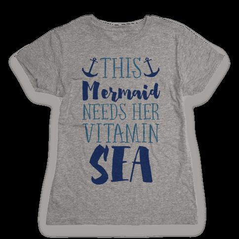 This Mermaid Needs Her Vitamin Sea Womens T-Shirt