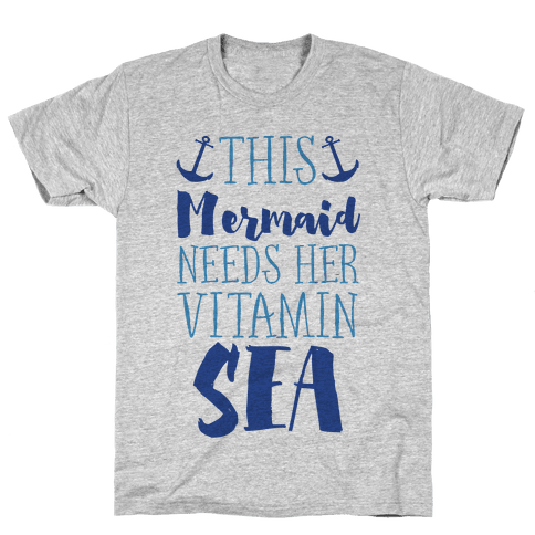 This Mermaid Needs Her Vitamin Sea Mens T-Shirt