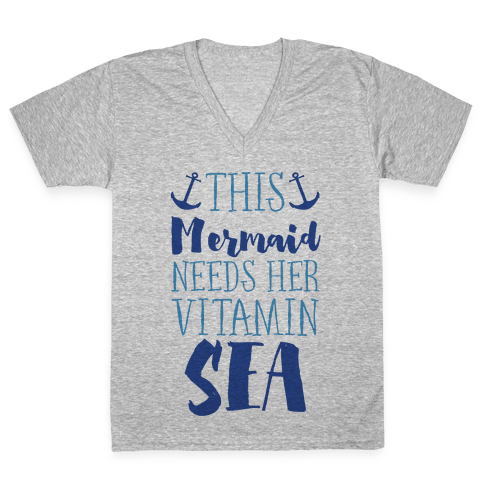 This Mermaid Needs Her Vitamin Sea V-Neck Tee Shirt