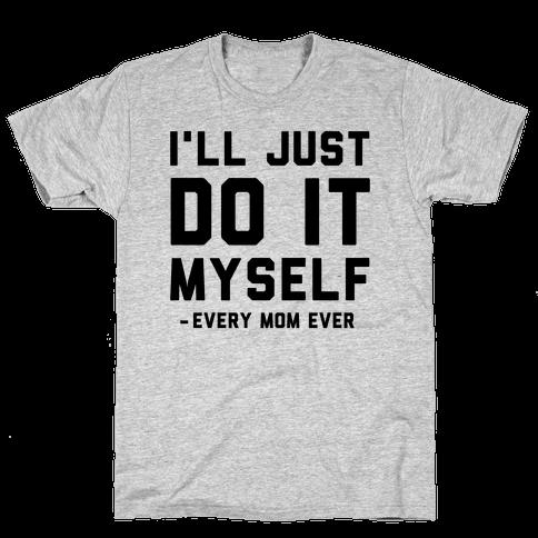 I'll Just Do It Myself Mens T-Shirt