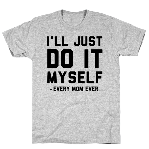 I'll Just Do It Myself Mens T-Shirt