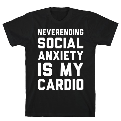 Neverending Social Anxiety Is My Cardio White Print T-Shirt