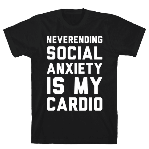 Neverending Social Anxiety Is My Cardio White Print Mens T-Shirt