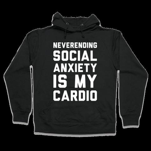 Neverending Social Anxiety Is My Cardio White Print Hooded Sweatshirt