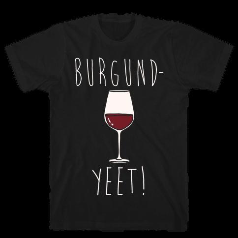 Burgund-Yeet! Wine Parody White Print Mens/Unisex T-Shirt