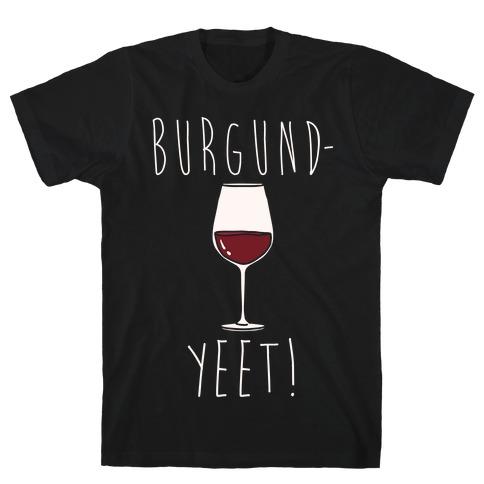 Burgund-Yeet! Wine Parody White Print T-Shirt