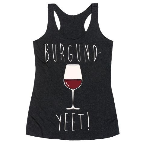 Burgund-Yeet! Wine Parody White Print Racerback Tank Top