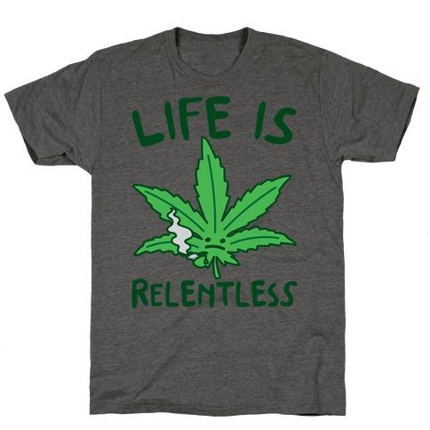 Life Is Relentless Pot Leaf T-Shirt
