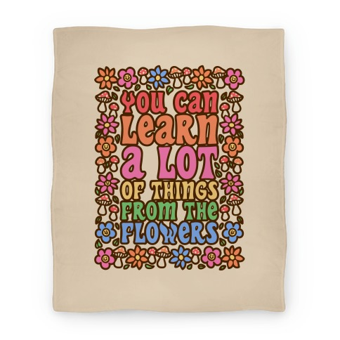 You Can Learn A lot Of Things From The Flowers Blanket