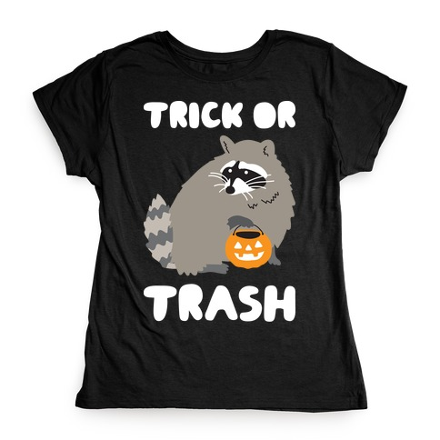 Trick Or Trash Raccoon Womens T-Shirt
