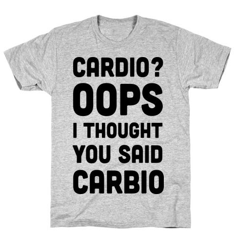 Cardio Oops I Thought You Said Carbio T-Shirt