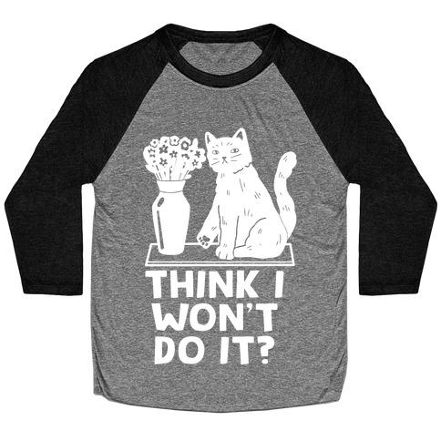 Think I Won't Do It? Cat Baseball Tee
