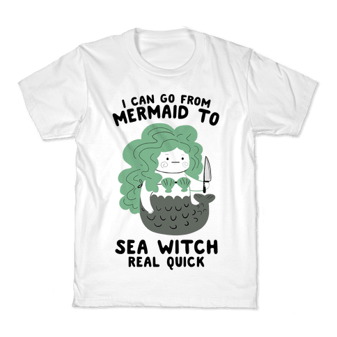 I Can Go From Mermaid To Sea Witch REAL Quick Kids T-Shirt