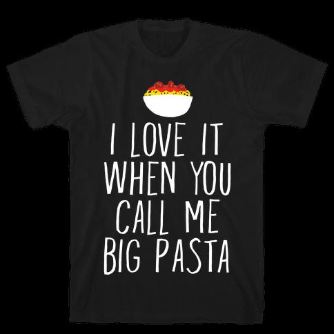 I Love It When You Call Me Big Pasta Mens T-Shirt