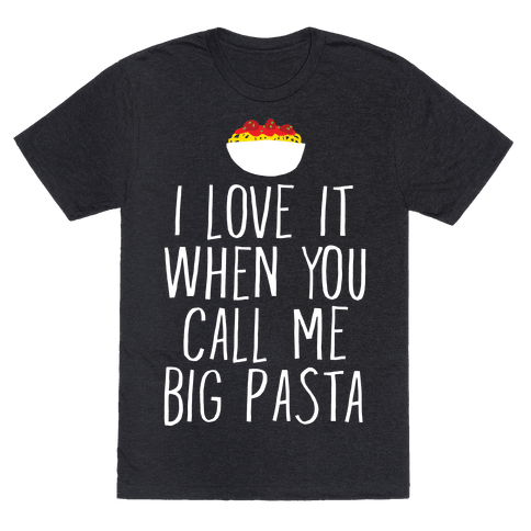 I Love It When You Call Me Big Pasta