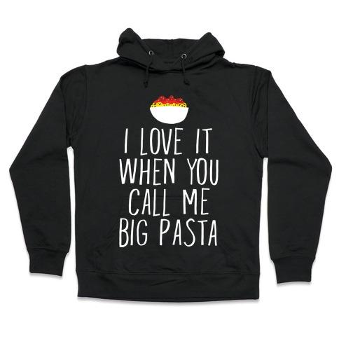 I Love It When You Call Me Big Pasta Hooded Sweatshirt
