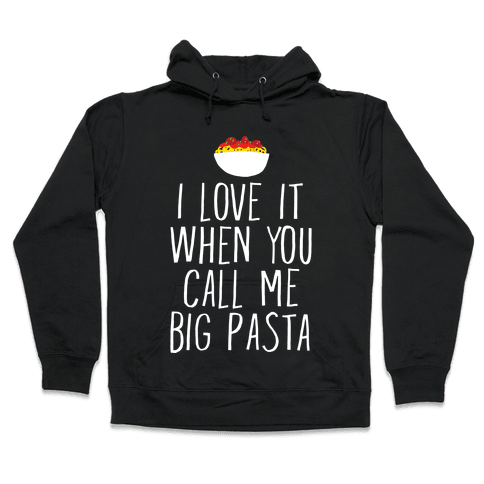 I Love It When You Call Me Big Pasta Hooded Sweatshirt