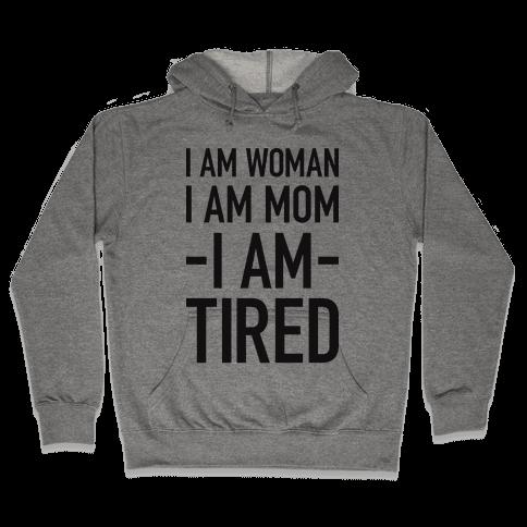 I Am Woman, I Am Mom, I Am Tired Hooded Sweatshirt