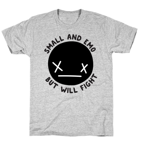 Small And Emo But Will Fight T-Shirt