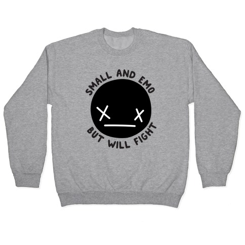 Small And Emo But Will Fight Pullover
